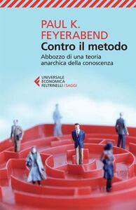 Libro Contro il metodo. Abbozzo di una teoria anarchica della conoscenza Paul K. Feyerabend