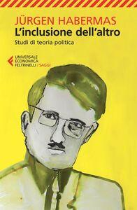 Foto Cover di L' inclusione dell'altro. Studi di teoria politica, Libro di Jürgen Habermas, edito da Feltrinelli