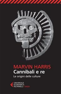 Libro Cannibali e re. Le origini delle culture Marvin Harris