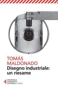 Foto Cover di Disegno industriale: un riesame, Libro di Tomás Maldonado, edito da Feltrinelli