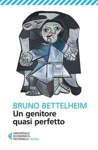 Foto Cover di Un genitore quasi perfetto, Libro di Bruno Bettelheim, edito da Feltrinelli