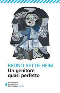 Libro Un genitore quasi perfetto Bruno Bettelheim