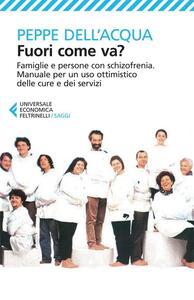 Fuori come va? Famiglie e persone con schizofrenia. Manuale per un uso ottimistico delle cure e dei servizi - Peppe Dell'Acqua - copertina