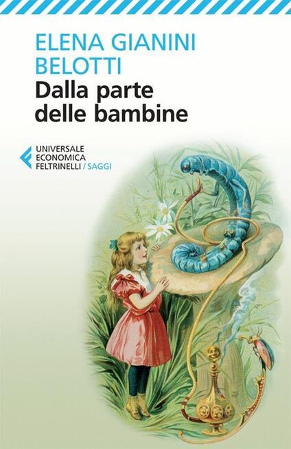 Dalla parte delle bambine. L'influenza dei condizionamenti sociali nella formazione del ruolo femminile nei primi anni di vita - Elena Gianini Belotti - copertina