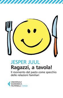 Ragazzi, a tavola! Il momento del pasto come specchio delle relazioni familiari - Jesper Juul - copertina