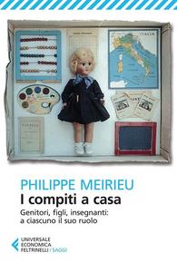 Libro I compiti a casa. Genitori, figli, insegnanti: a ciascuno il suo ruolo Philippe Meirieu