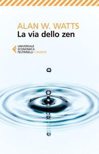 Foto Cover di La via dello zen, Libro di Alan W. Watts, edito da Feltrinelli