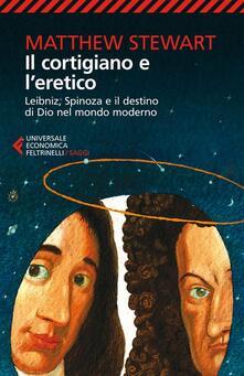 Il cortigiano e leretico. Leibniz, Spinoza e il destino di Dio nel mondo moderno.pdf