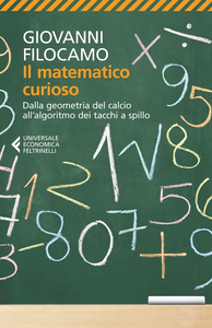 Libro Il matematico curioso. Dalla geometria del calcio all'algoritmo dei tacchi a spillo Giovanni Filocamo
