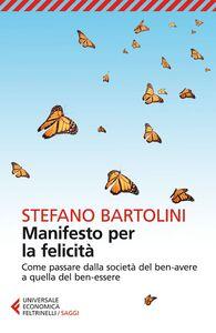 Libro Manifesto per la felicità. Come passare dalla società del ben-avere a quella del ben-essere Stefano Bartolini