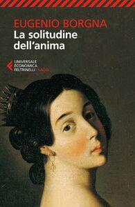 Foto Cover di La solitudine dell'anima, Libro di Eugenio Borgna, edito da Feltrinelli