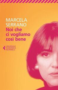 Libro Noi che ci vogliamo così bene Marcela Serrano
