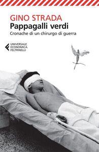Libro Pappagalli verdi. Cronache di un chirurgo di guerra Gino Strada