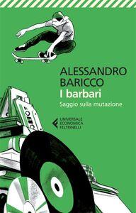 Foto Cover di I barbari. Saggio sulla mutazione, Libro di Alessandro Baricco, edito da Feltrinelli