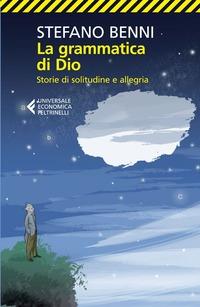 La La grammatica di Dio. Storie di solitudine e allegria - Benni Stefano - wuz.it