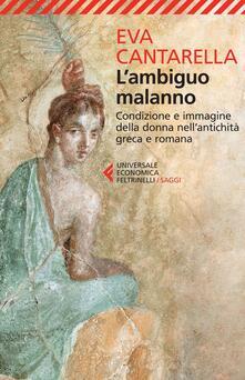 L' ambiguo malanno. La donna nell'antichità greca e romana - Eva Cantarella - copertina