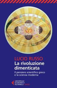 La rivoluzione dimenticata. Il pensiero scientifico greco e la scienza moderna - Lucio Russo - copertina