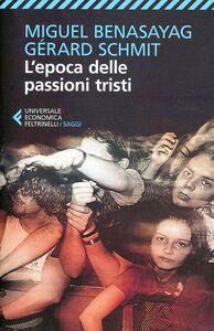 Foto Cover di L' epoca delle passioni tristi, Libro di Miguel Benasayag,Gérard Schmit, edito da Feltrinelli