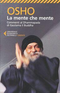 Libro La mente che mente. Commenti al Dhammapada di Gautama il Buddha Osho