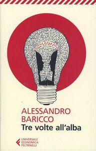 Libro Tre volte all'alba Alessandro Baricco