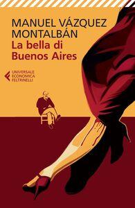 Foto Cover di La bella di Buenos Aires, Libro di Manuel Vázquez Montalbán, edito da Feltrinelli