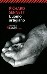 Foto Cover di L' uomo artigiano, Libro di Richard Sennett, edito da Feltrinelli
