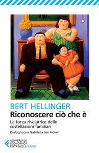 Libro Riconoscere ciò che è. La forza rivelatrice delle costellazioni familiari Bert Hellinger