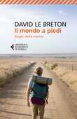 Libro Il mondo a piedi. Elogio della marcia David Le Breton