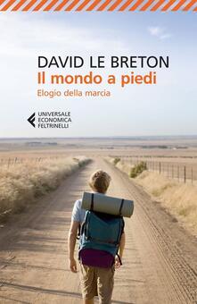 Il mondo a piedi. Elogio della marcia - David Le Breton - copertina