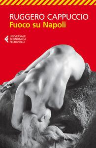 Foto Cover di Fuoco su Napoli, Libro di Ruggero Cappuccio, edito da Feltrinelli