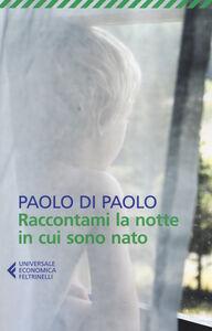 Libro Raccontami la notte in cui sono nato Paolo Di Paolo