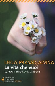 Libro La vita che vuoi. Le leggi interiori dell'attrazione Leela Lovegarden , Prasad D. Wandres , Alvina Wandres