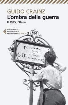 L' ombra della guerra. Il 1945, l'Italia - Guido Crainz - copertina
