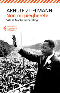 Non mi piegherete. Vita di Martin Luther King - Arnulf Zitelmann - copertina