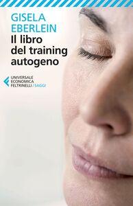 Libro Il libro del training autogeno Gisela Eberlein