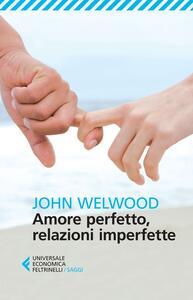 Amore perfetto, relazioni imperfette. Curare la ferita del cuore - John Welwood - copertina