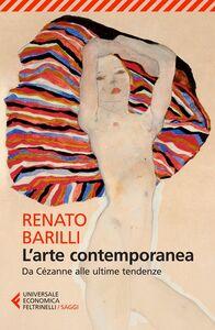 Libro L' arte contemporanea. Da Cézanne alle ultime tendenze Renato Barilli