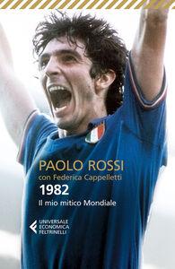 Foto Cover di 1982. Il mio mitico mondiale, Libro di Paolo Rossi,Federica Cappelletti, edito da Feltrinelli