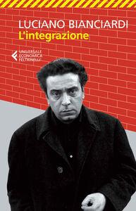 Foto Cover di L' integrazione, Libro di Luciano Bianciardi, edito da Feltrinelli