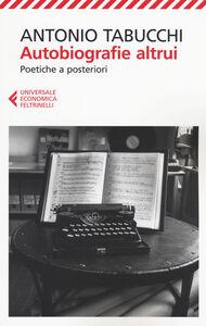Libro Autobiografie altrui. Poetiche a posteriori Antonio Tabucchi