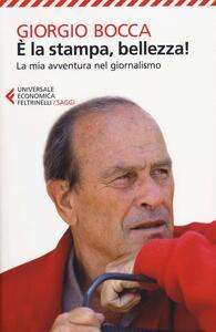 È la stampa, bellezza! La mia avventura nel giornalismo - Giorgio Bocca - copertina