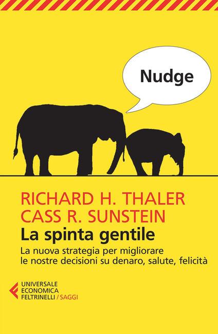 Nudge. La spinta gentile. La nuova strategia per migliorare le nostre decisioni su denaro, salute, felicità - Richard H. Thaler,Cass R. Sunstein - copertina