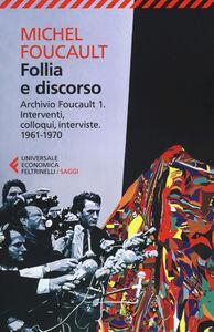 Foto Cover di Follia e discorso. Archivio Foucault. Vol. 1: Interventi, colloqui, interviste. 1961-1970., Libro di Michel Foucault, edito da Feltrinelli
