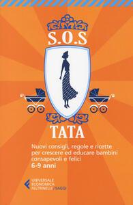 SOS Tata. Nuovi consigli, regole e ricette per crescere ed educare bambini consapevoli e felici 6-9 anni - copertina