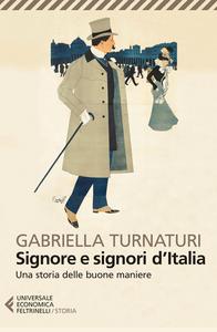 Libro Signore e signori d'Italia. Una storia delle buone maniere Gabriella Turnaturi