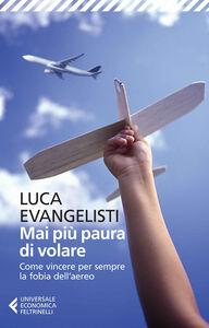 Foto Cover di Mai più paura di volare. Come vincere per sempre la fobia dell'aereo, Libro di Luca Evangelisti, edito da Feltrinelli