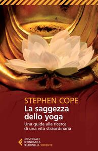 La saggezza dello yoga. Una guida alla ricerca di una vita straordinaria - Stephen Cope - copertina