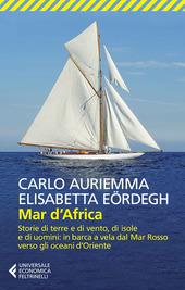 Mar d'Africa. Storie di terre e di vento, di isole e di uomini: in barca a vela dal Mar Rosso verso gli oceani d'Oriente
