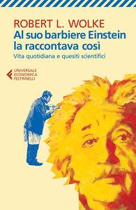 Libro Al suo barbiere Einstein la raccontava così. Vita quotidiana e quesiti scientifici Robert L. Wolke