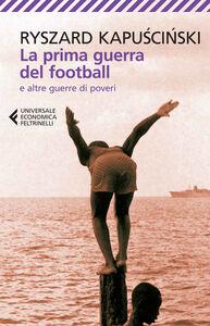 Libro La prima guerra del football e altre guerre di poveri Ryszard Kapu?ci?ski